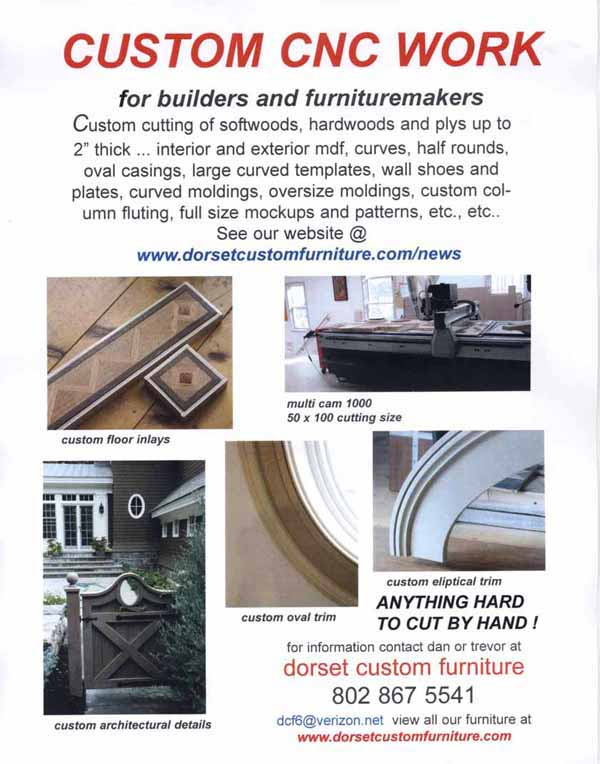 ... For Custom Quotes And Work Schedules. Thanks And We Look Forward To  Working With You ... Dan And Trevor Dorset Custom Furniture Dorset, VT 802  867 5541